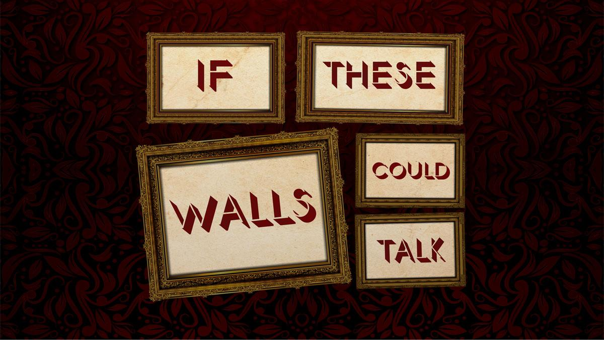 If These Walls Could Talk – Week One