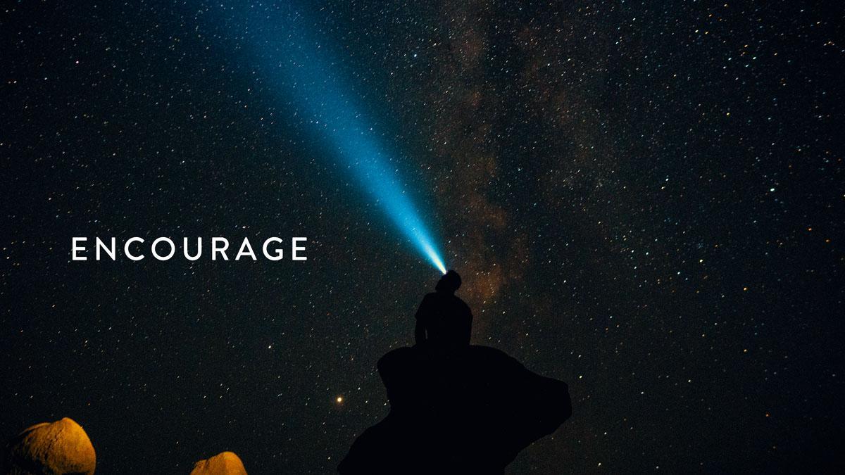 Encourage – Part One